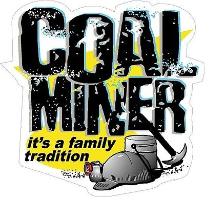 3 - Coal Miner Its A Family Tradition 2 Hard Hat Mining Helmet Sticker H548