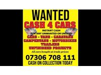 WANTED CARS AND VANS FOR CASH SELL MY VEHICLES EVEN SCRAP BEST CASH COLLECT TODAY