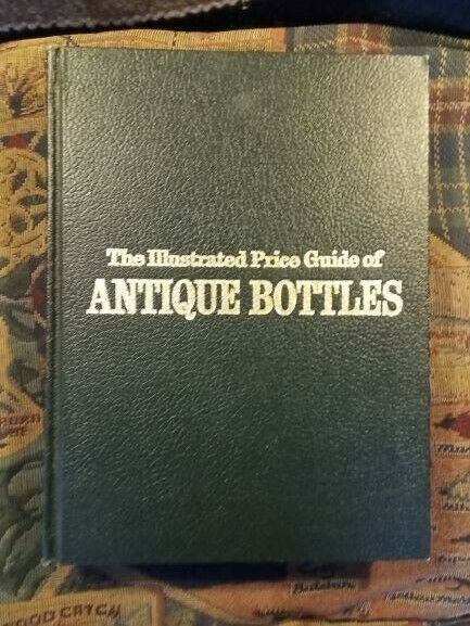 The Illustrated Guide of Antique Bottles by Carlo & Dot Sellari