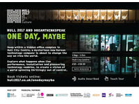 2 x tickets for ONE DAY, MAYBE Sat Sept 9th 8:15pm Hull City of Culture art performance/theatre