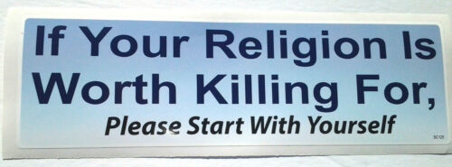 IF YOUR RELIGION IS WORTH KILLING FOR, PLEASE START... Bumper Sticker SC125 HB