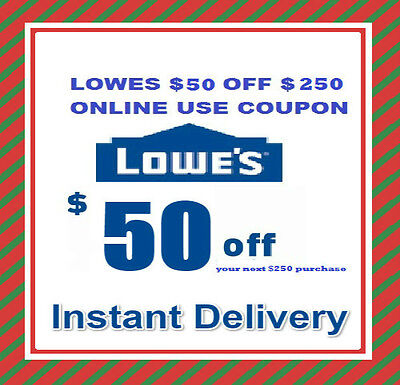 One Lowes $50 OFF $250 Online Promotion code Instant E-delivery Exp 2/25/2017