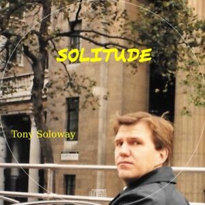 Solitude CD by Songwriter Tony Soloway