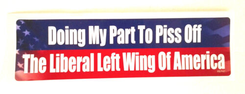 DOING MY PART TO PISS OFF THE LIBERAL LEFT... Bumper Sticker REP47 HB