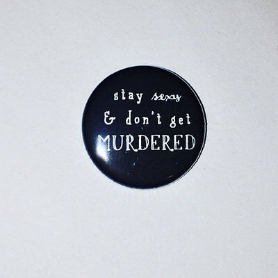 My Favorite Murder Button Pin  3   Stay Sexy Dont Get Murdered V3