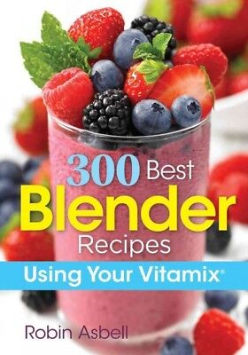 300 Best Blender Recipes : Using Your Vitamix, Paperback by Asbell, Robin;