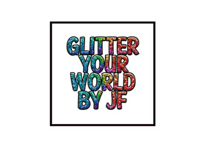 Glitter your World By JF