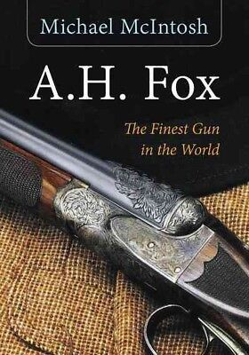 A.H. Fox : The Finest Gun in the World, Paperback by McIntosh, Michael, Brand...