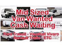 "Quality Mid Sized Van Wanted ""Cash Waiting"""