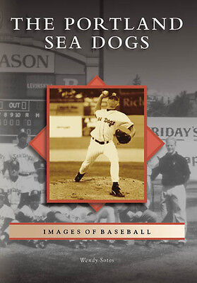 The Portland Sea Dogs [Images of Baseball] [ME] [Arcadia Publishing]