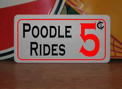 POODLE RIDES 5 Cents Metal Sign 4 Dog House Kennel Pet Carrier Kitchen Bed