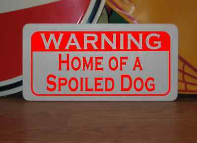 HOME OF A SPOILED DOG Metal Sign 4 Dog House Kennel Pet Carrier Kitchen Bed