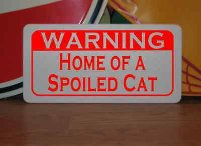HOME OF A SPOILED CAT Metal Sign 4 Dog House Kennel Pet Carrier Kitchen Bed