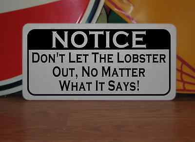 DON'T LET THE LOBSTER OUT.. Metal Sign 4 Farm Ranch Texas Bowl TANK Bar Man Cave