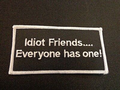 IDIOT FRIENDS.... EVERYONE HAS ONE FUNNY EMBROIDERED PATCH