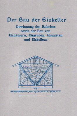 Der Bau der Eiskeller Eishäuser Eismieten Eishütten Eisgewinnung Reprint
