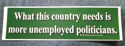 WHAT THIS COUNTRY NEEDS IS MORE UNEMPLOYED... Pro-Trump Bumper Sticker  L