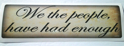 WE THE PEOPLE HAVE HAD ENOUGH Pro-Trump Bumper Sticker SC91 HB