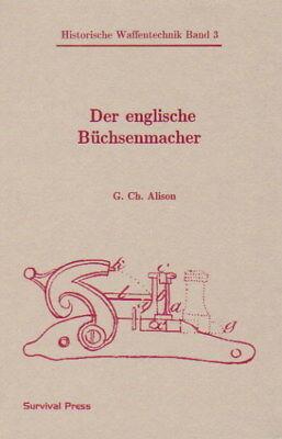 Der englische Büchsenmacher Herstellung Waffen Flinten Waffentechik Reprint