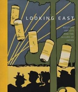 Looking East: Western Artists and the Allure of Japan by Helen Burnham, Sarah E.