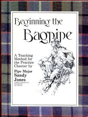Learn Bagpipe (Beginning the Bagpipe Book by Sandy Jones Practice Chanter Tutor Learn)