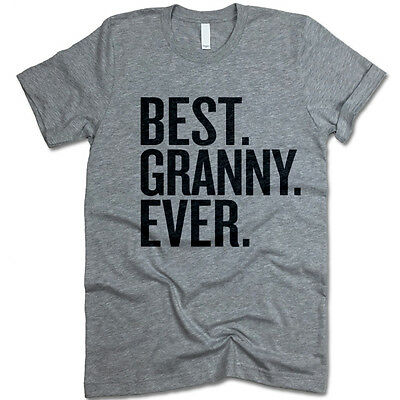BEST GRANNY Ever Shirt. Adult Unisex Fit Shirt. Gift for Grandmother. Top.