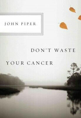 Don't Waste Your Cancer, Paperback by Piper, John, ISBN-13 9781433523229