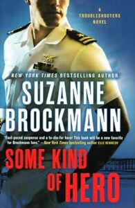 SOME KIND OF HERO BY SUZANNE BROCKMANN TROUBLESHOOTERS NOVEL NEW