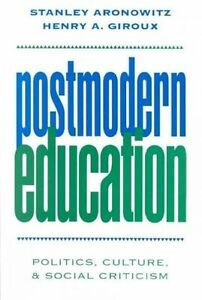 Postmodern Education: Politics, Culture and Social Criticism by Stanley...