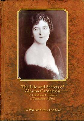 The Life and Secrets of Almina Carnarvon: 5th Countess of Carnarvon (The Life And Secrets Of Almina Carnarvon)