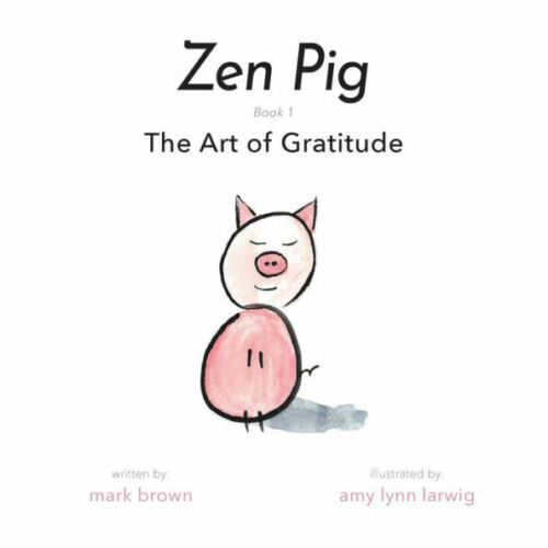 Zen Pig: The Art of Gratitude by Mark Brown Amy Lynn Larwig Paperback Free Ship
