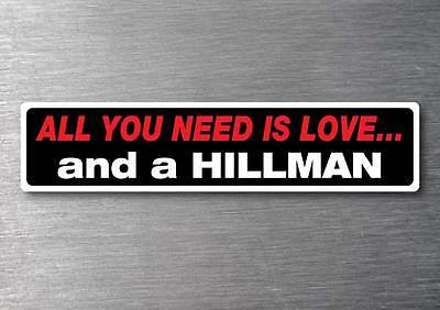 All you need is a Hillman sticker 7 yr water  fade proof vinyl sticker