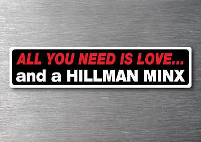 All you need is a Hillman Minx sticker 7 yr water  fade proof vinyl sticker