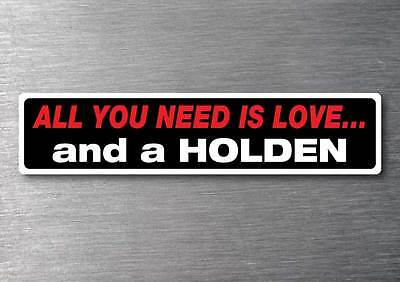 All you need is a Holden sticker 7 yr water  fade proof vinyl sticker