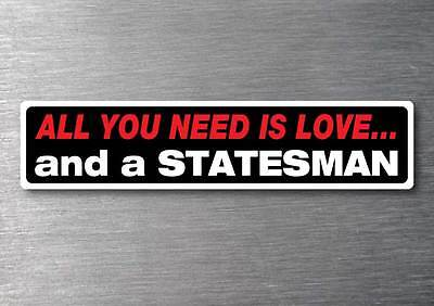 All you need is a Statesman sticker 7 yr water  fade proof vinyl sticker Holden