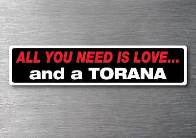 All you need is a Torana sticker 7 year water  fade proof vinyl car holden