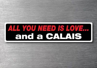 All you need is a Calais sticker 7 yr water  fade proof vinyl holden hsv gts