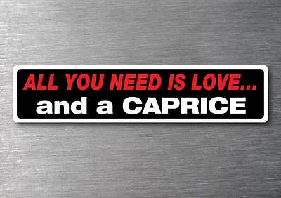 All you need is a Caprice sticker 7 year water  fade proof vinyl car Holden