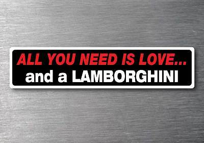 All you need is a Lamborghini sticker 7 year water  fade proof vinyl car