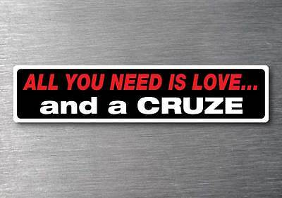 All you need is a Cruze  sticker 7 year water  fade proof vinyl car holden