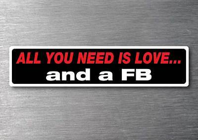 All you need is a FB sticker 7 yr water  fade proof vinyl sticker holden