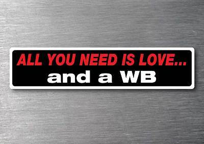 All you need is a WB sticker 7 yr water  fade proof vinyl sticker Holden