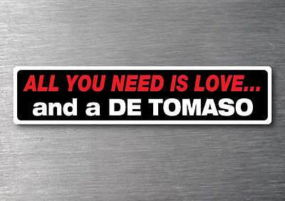 All you need is a De Tomaso sticker 7 year water  fade proof vinyl car