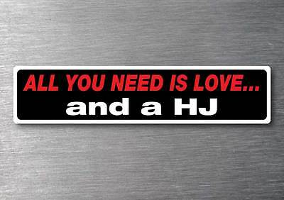 All you need is a HJ sticker 7 yr water  fade proof vinyl sticker Holden
