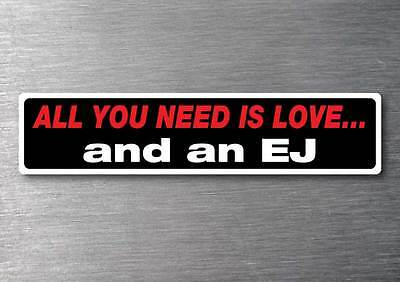 All you need is a EJ sticker 7 yr water  fade proof vinyl sticker holden