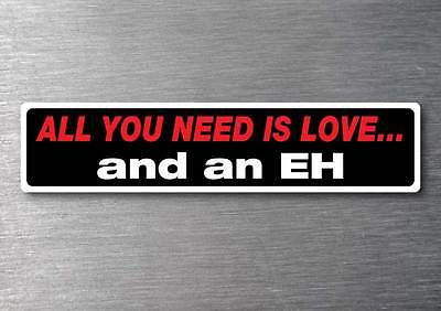 All you need is a EH sticker 7 yr water  fade proof vinyl sticker holden