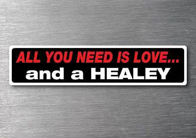 All you need is a Healey sticker 7 yr water  fade proof vinyl sticker Austin