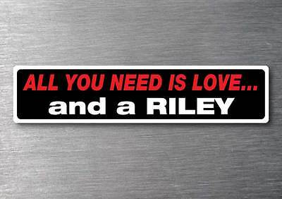 All you need is a Riley sticker 7 yr water  fade proof vinyl sticker classic