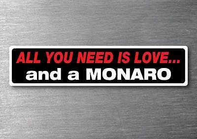 All you need is a Monaro sticker 7 yr water  fade proof vinyl sticker Holden