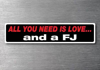 All you need is a FJ sticker 7 yr water  fade proof vinyl sticker holden